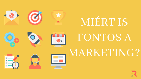 Miért is fontos a marketing?