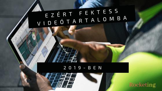 Ezért fektess videótartalomba 2019-ben