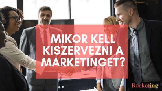Mikor kell kiszervezni a marketinget?