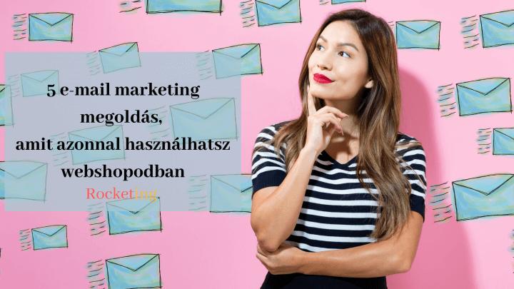 5 e-mail marketing megoldás, amit azonnal használhatsz webshopodban